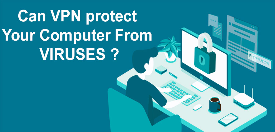 Can VPN protect Your Computer From VIRUSES ?
